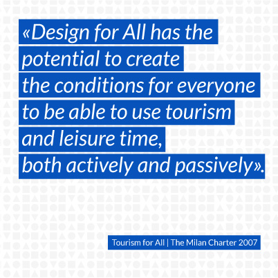 Design for All has the potential to create  the conditions for everyone to be able to use tourism and leisure time, both actively and passively.
